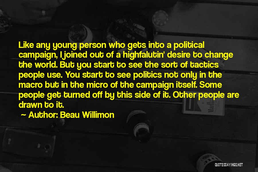 Micro World Quotes By Beau Willimon