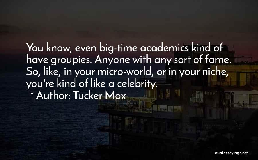 Micro World Quotes By Tucker Max
