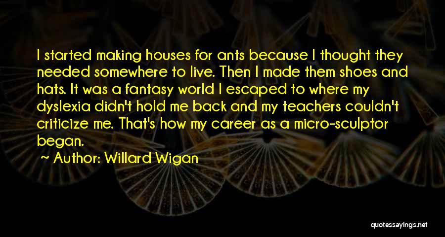 Micro World Quotes By Willard Wigan