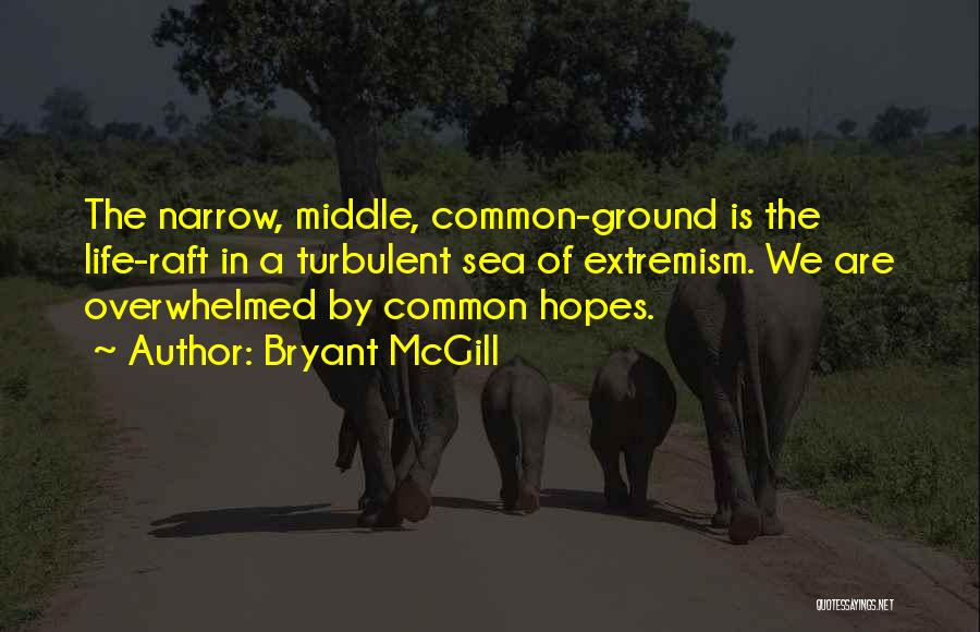 Middle Ground Quotes By Bryant McGill