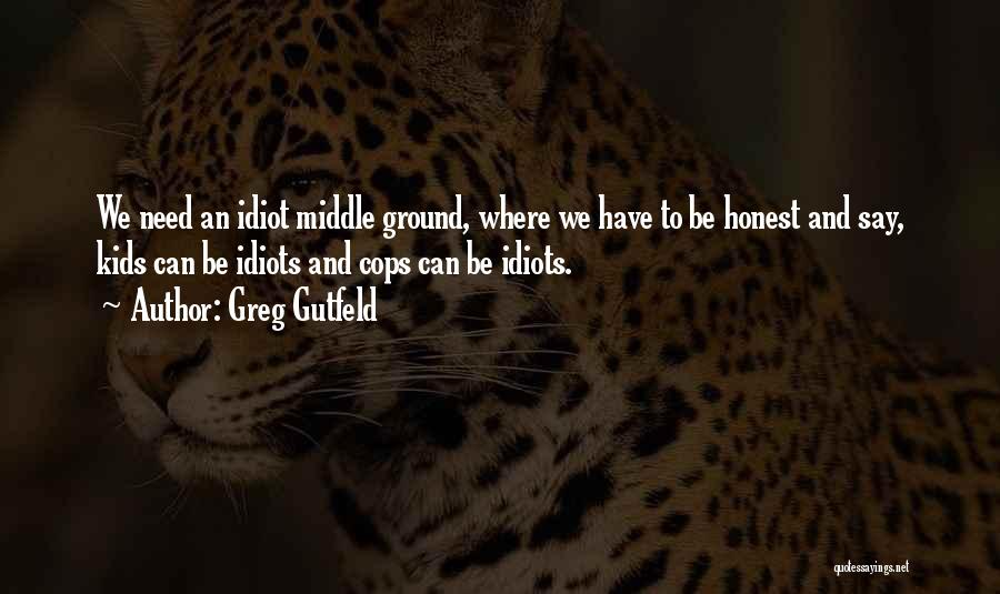 Middle Ground Quotes By Greg Gutfeld