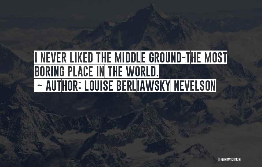 Middle Ground Quotes By Louise Berliawsky Nevelson