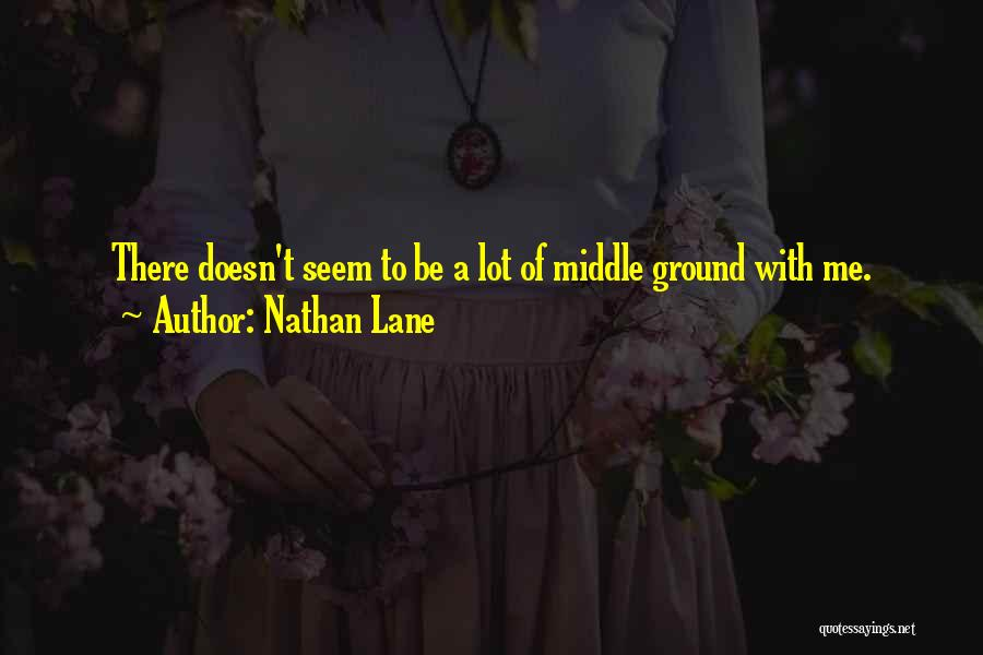 Middle Ground Quotes By Nathan Lane