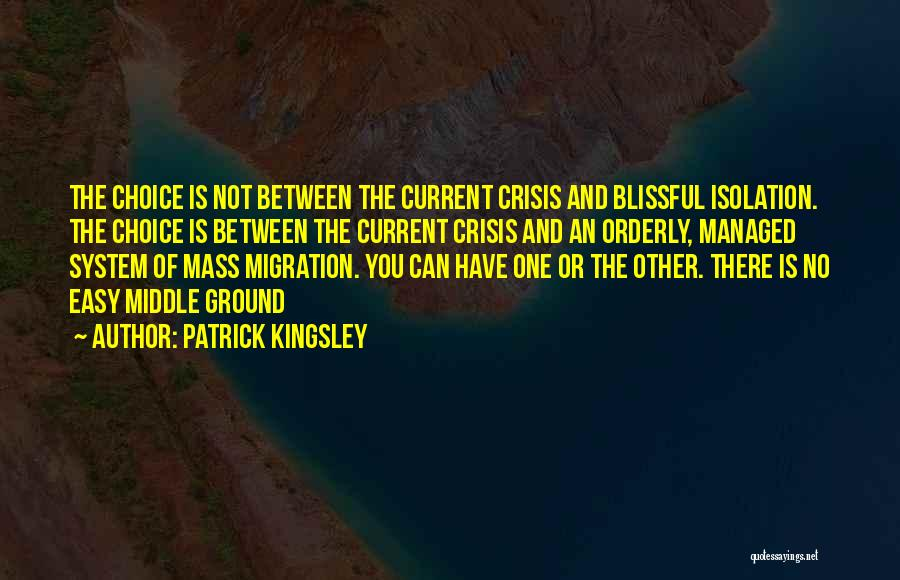 Middle Ground Quotes By Patrick Kingsley