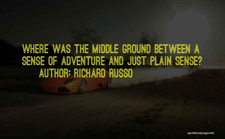 Middle Ground Quotes By Richard Russo