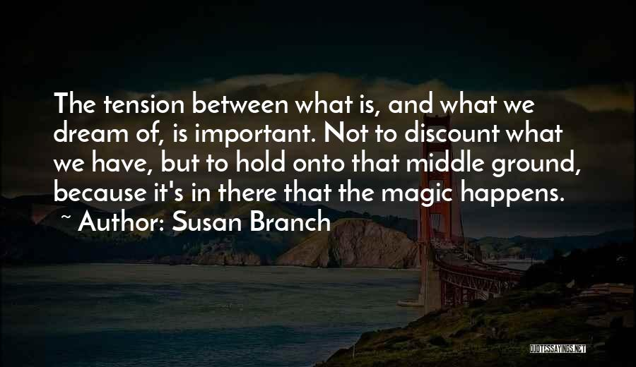 Middle Ground Quotes By Susan Branch