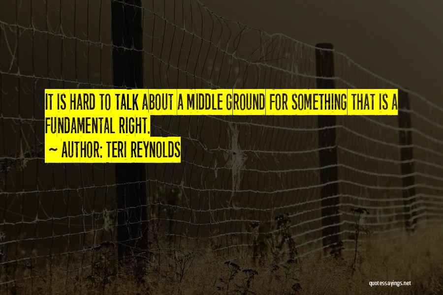 Middle Ground Quotes By Teri Reynolds