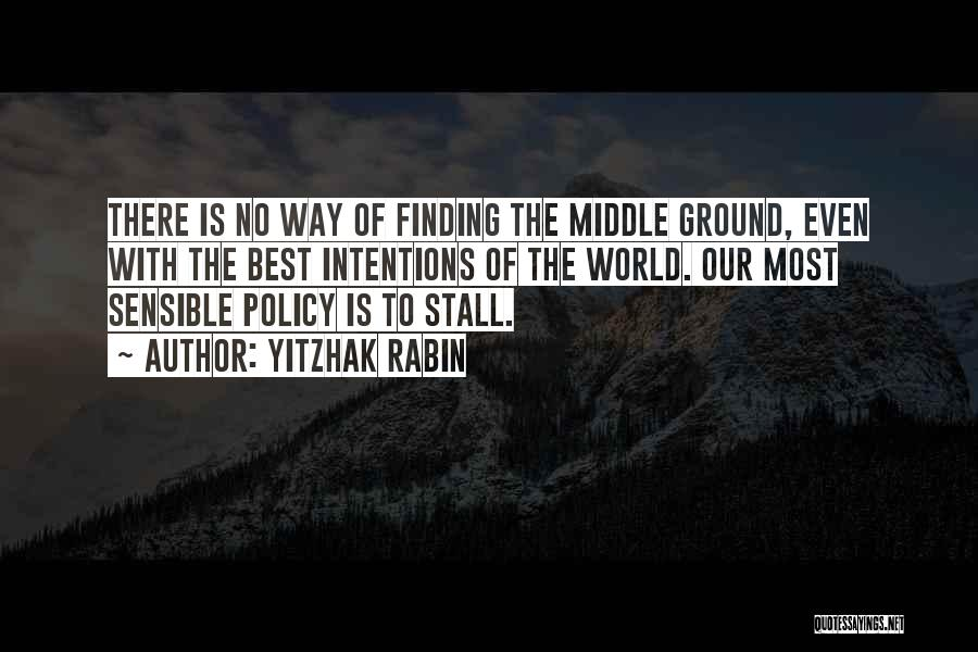 Middle Ground Quotes By Yitzhak Rabin