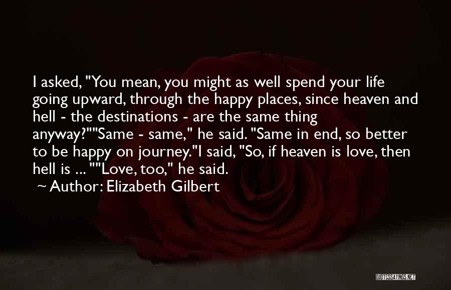 Might As Well Be Happy Quotes By Elizabeth Gilbert