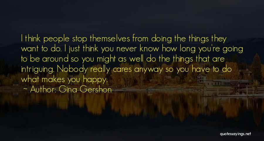 Might As Well Be Happy Quotes By Gina Gershon