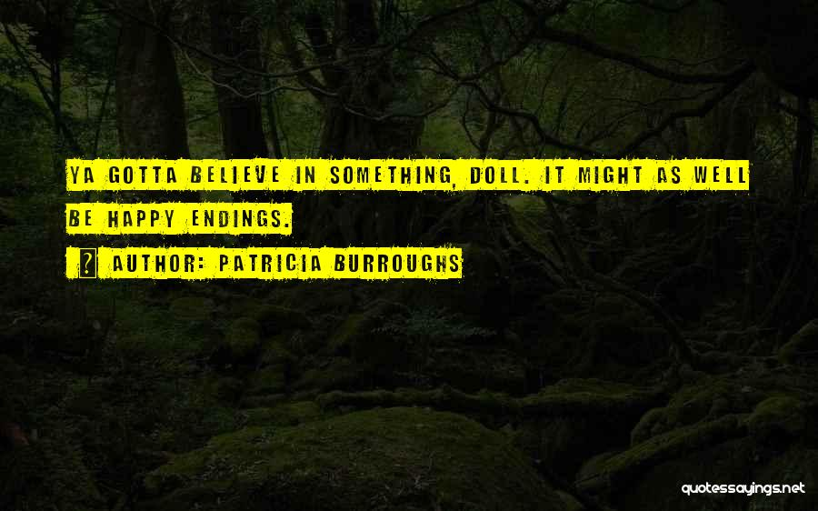 Might As Well Be Happy Quotes By Patricia Burroughs