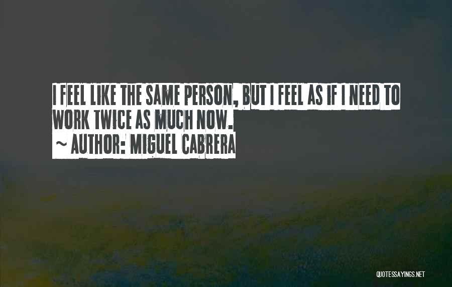 Miguel Cabrera Quotes 2111966