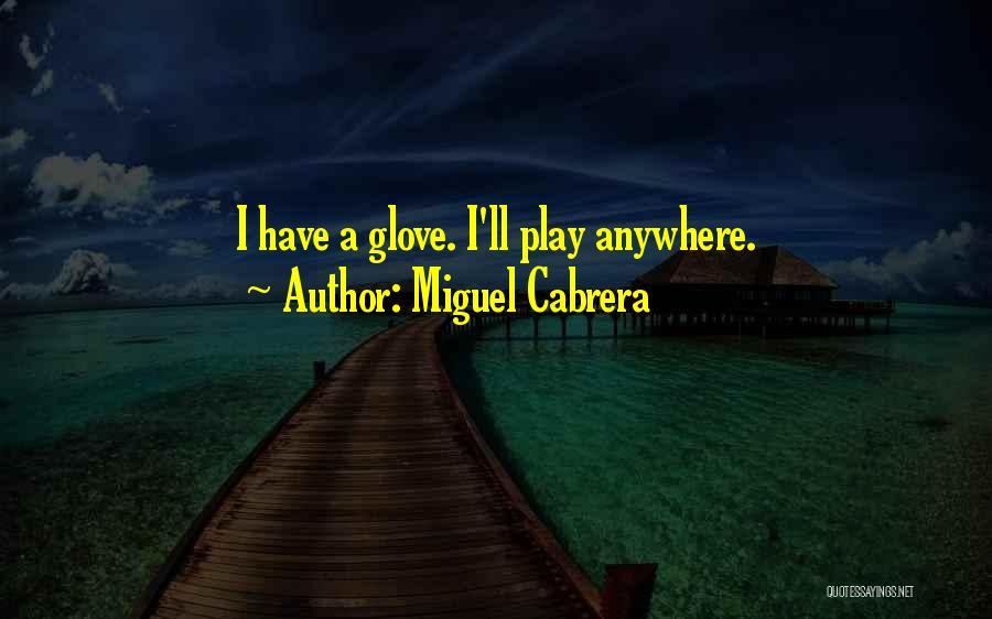 Miguel Cabrera Quotes 371773
