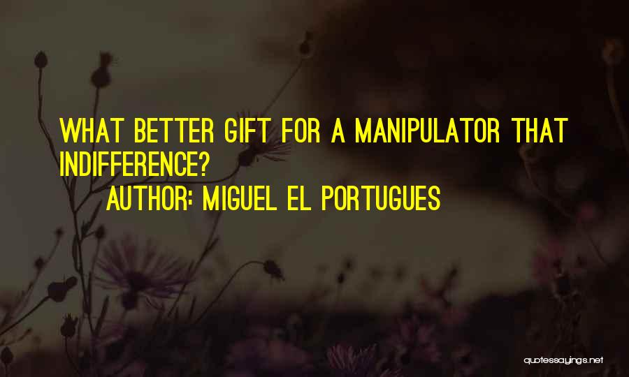 Miguel El Portugues Quotes 1597894