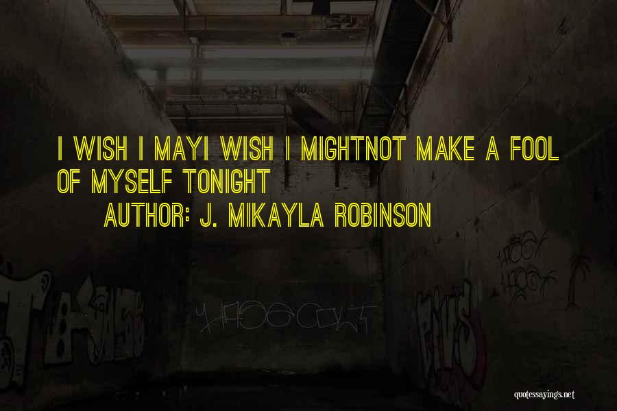 Mikayla Quotes By J. MIkayla Robinson