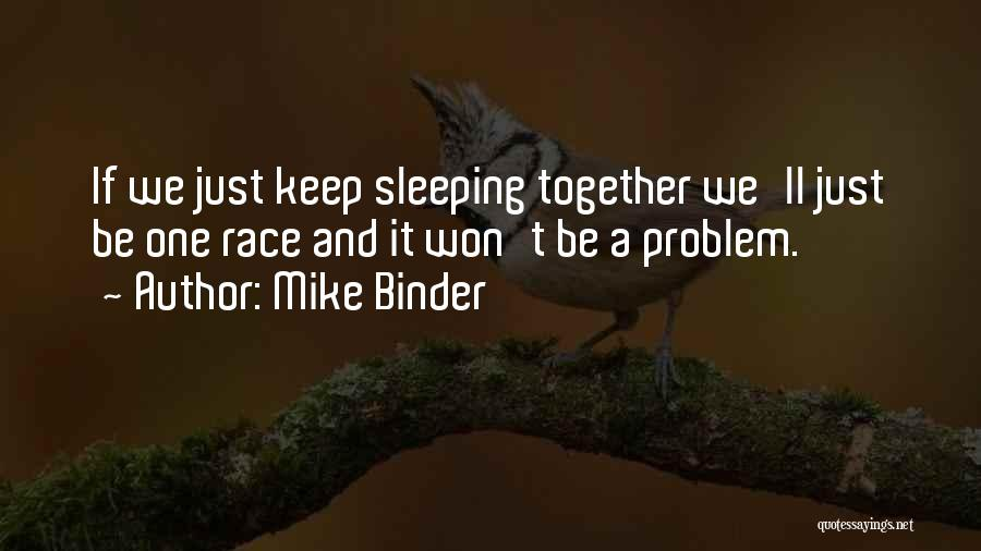 Mike Binder Quotes 807977