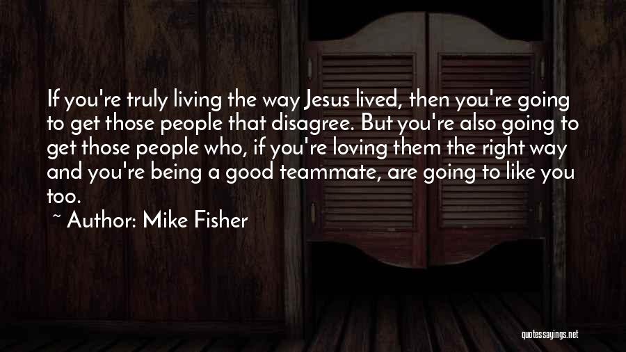 Mike Fisher Quotes 236994
