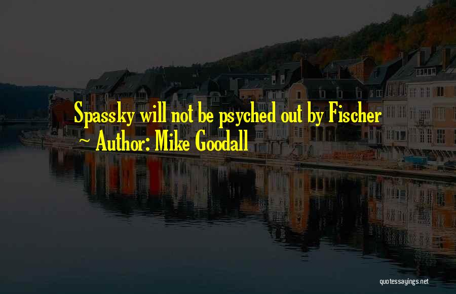 Mike Goodall Quotes 811466
