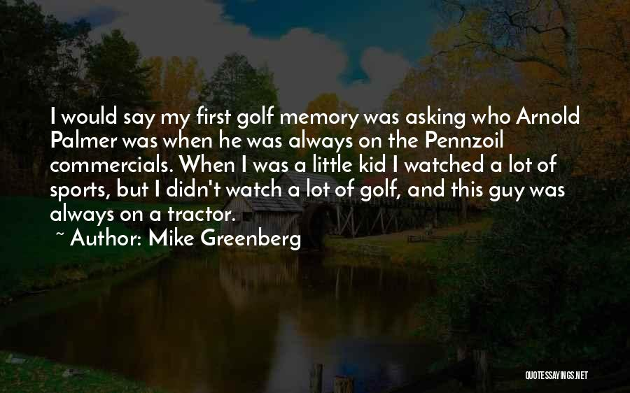Mike Greenberg Quotes 474796