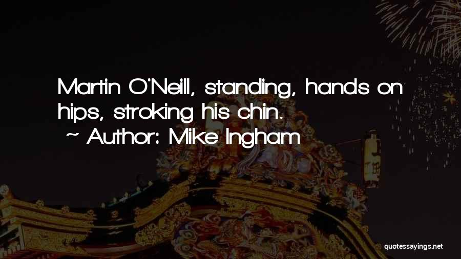 Mike Ingham Quotes 598387