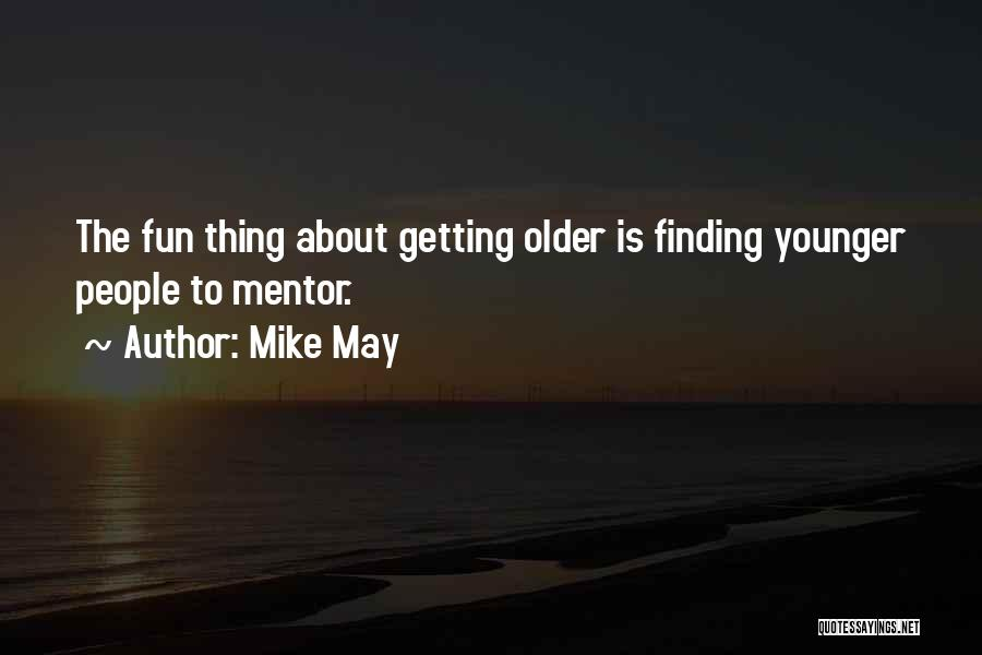 Mike May Quotes 847937