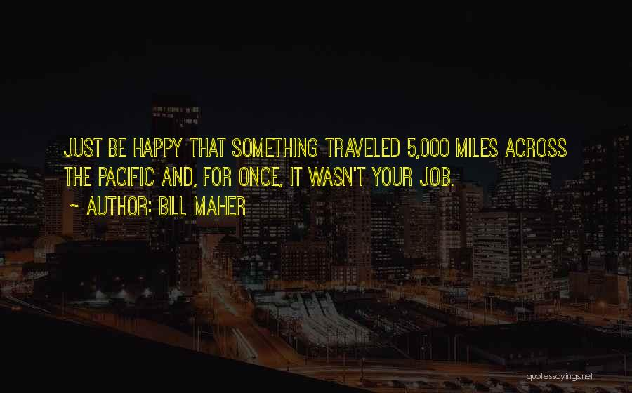 Miles Traveled Quotes By Bill Maher