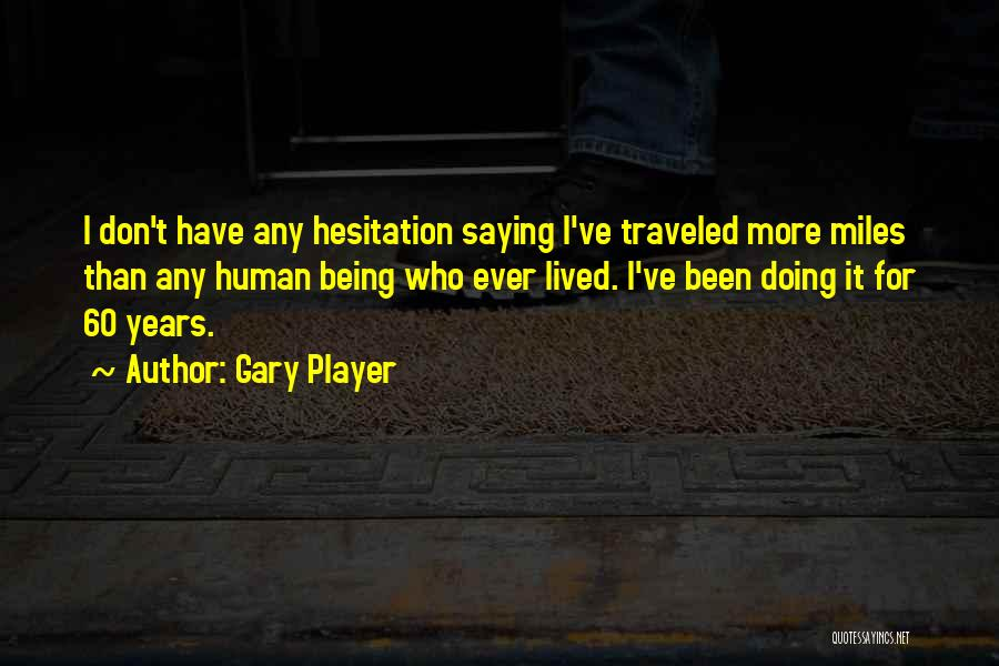 Miles Traveled Quotes By Gary Player