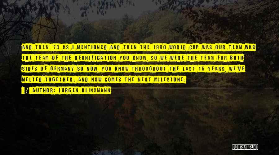 Milestone Quotes By Jurgen Klinsmann