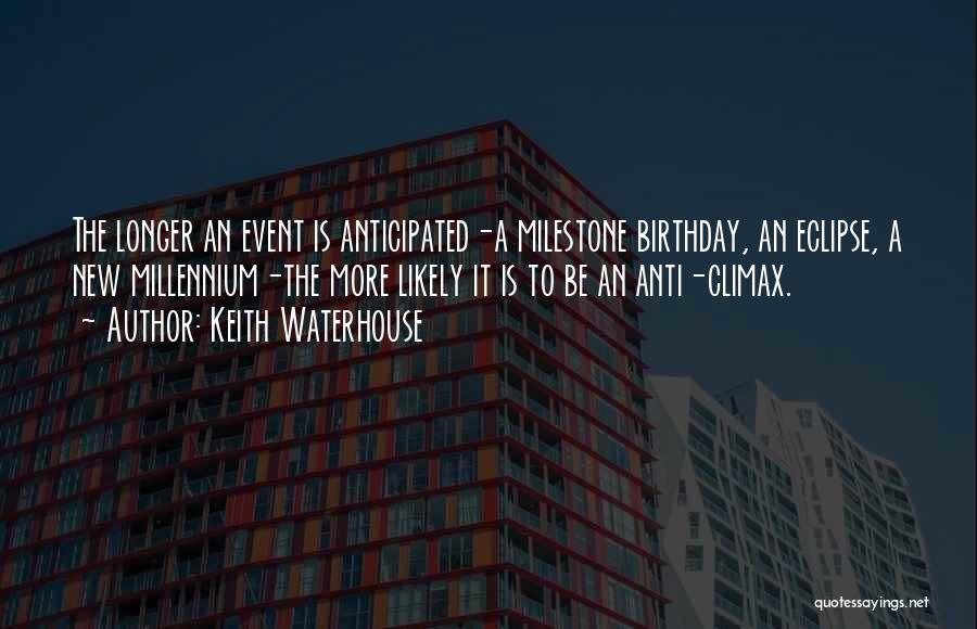 Milestone Quotes By Keith Waterhouse
