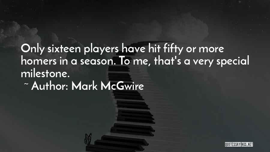 Milestone Quotes By Mark McGwire