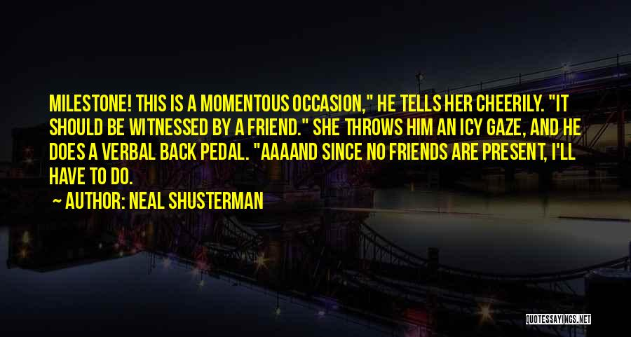 Milestone Quotes By Neal Shusterman