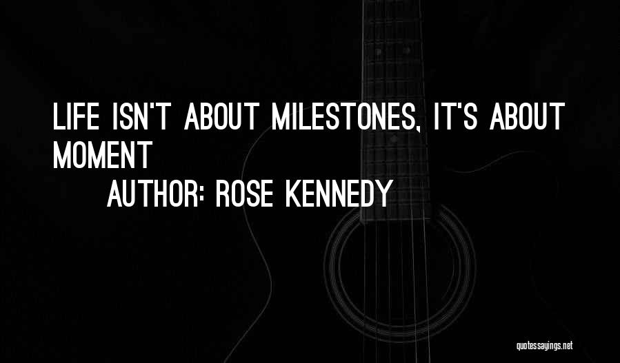 Milestone Quotes By Rose Kennedy