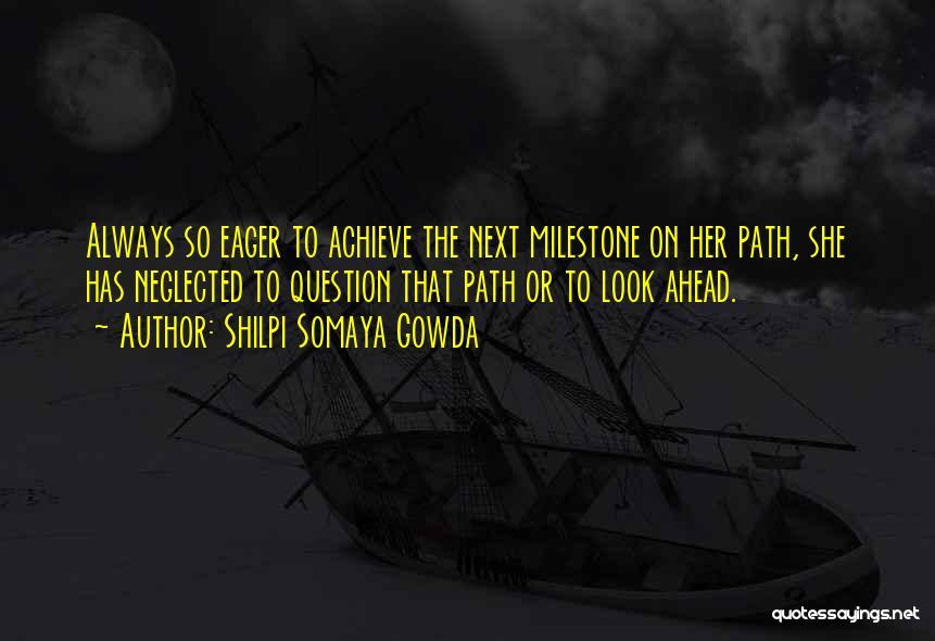 Milestone Quotes By Shilpi Somaya Gowda
