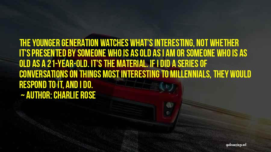 Millennials Generation Quotes By Charlie Rose