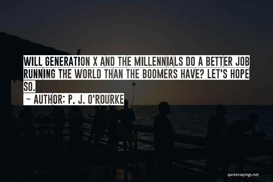 Millennials Generation Quotes By P. J. O'Rourke