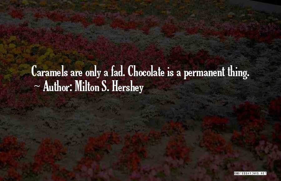 Milton S. Hershey Quotes 155021
