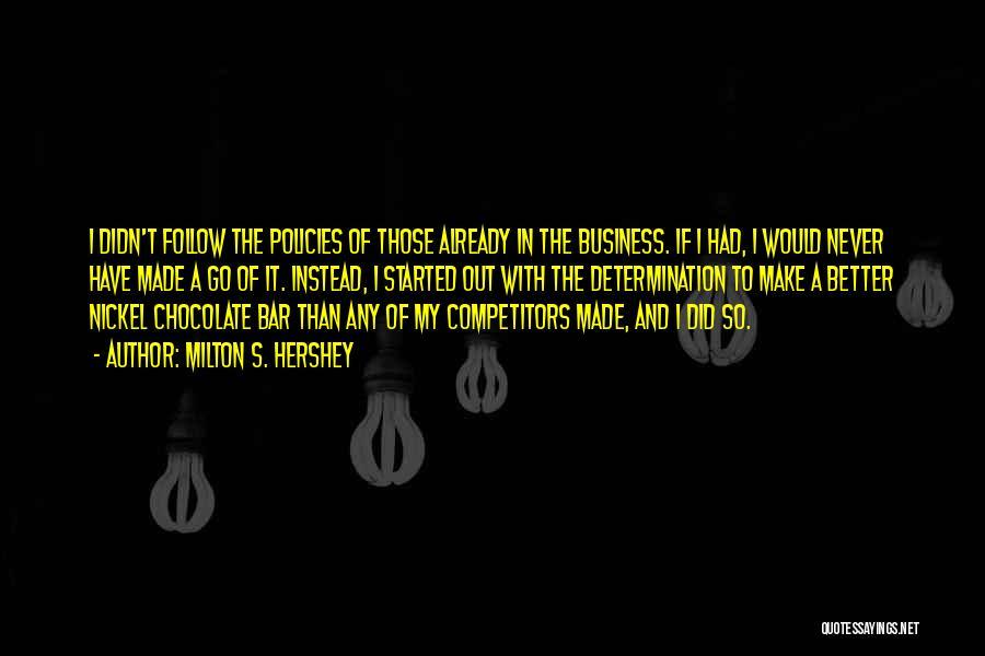 Milton S. Hershey Quotes 2202452