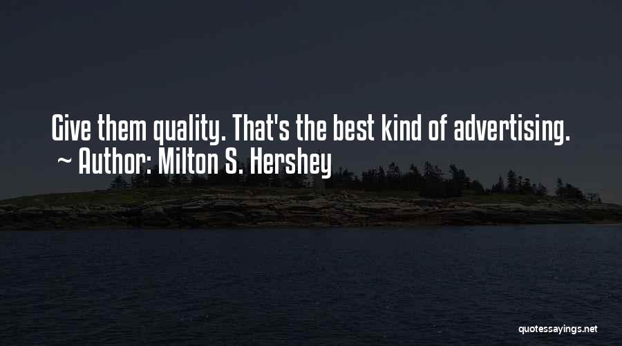 Milton S. Hershey Quotes 843629