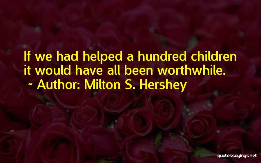 Milton S. Hershey Quotes 866852