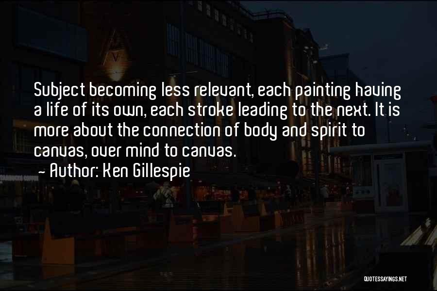Mind And Body Connection Quotes By Ken Gillespie