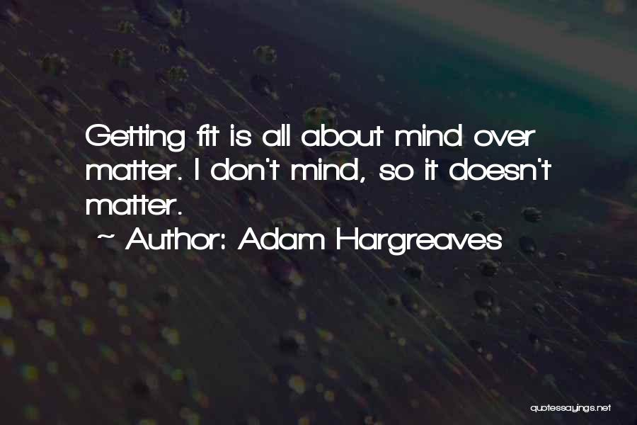 Mind Over Matter Fitness Quotes By Adam Hargreaves