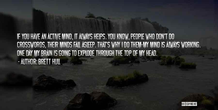 Mind Vs Brain Quotes By Brett Hull