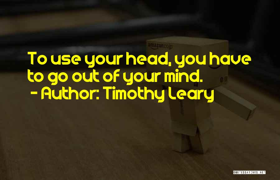 Mind Your Head Quotes By Timothy Leary