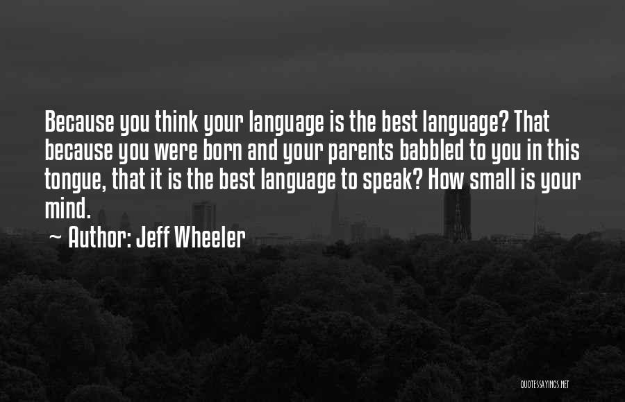 Mind Your Tongue Quotes By Jeff Wheeler