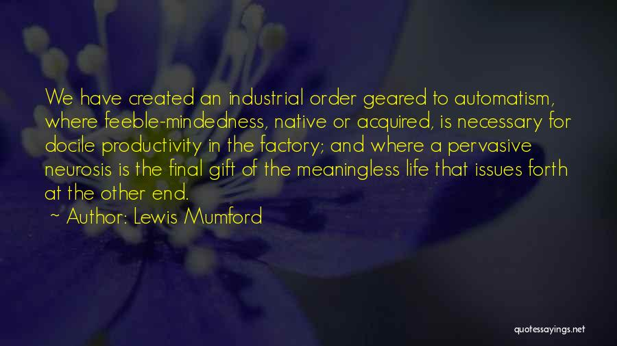 Mindedness Quotes By Lewis Mumford