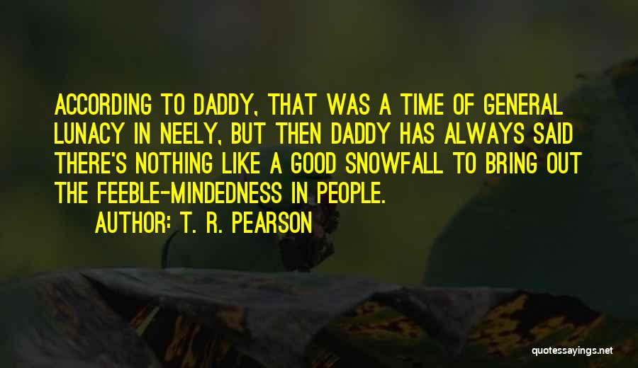 Mindedness Quotes By T. R. Pearson