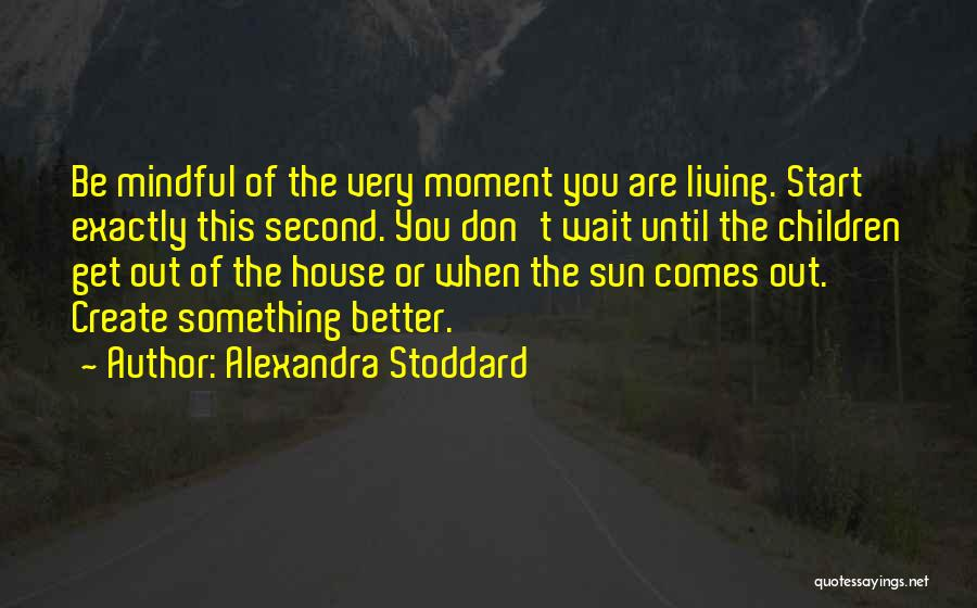 Mindful Living Quotes By Alexandra Stoddard