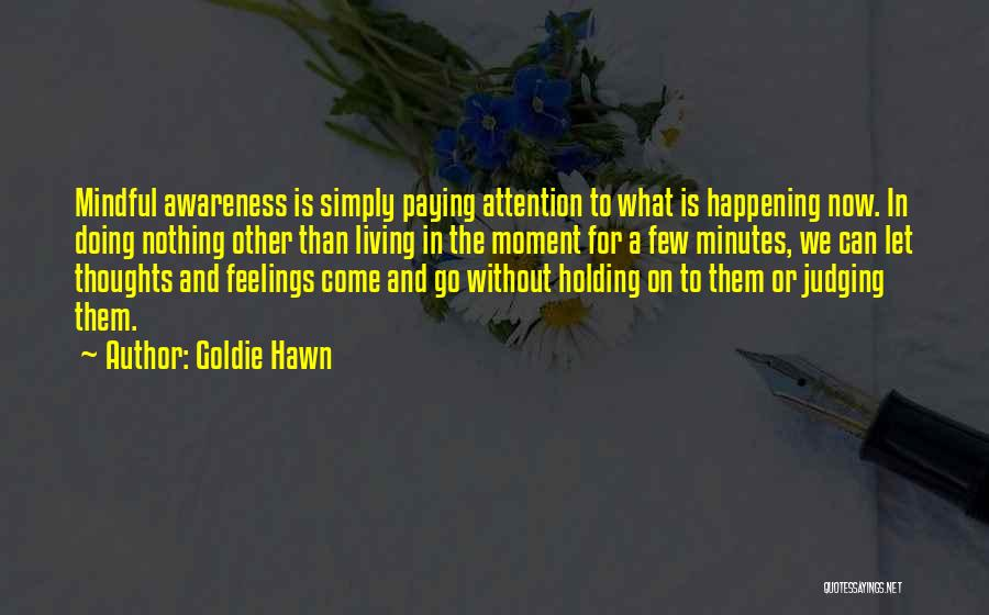 Mindful Living Quotes By Goldie Hawn