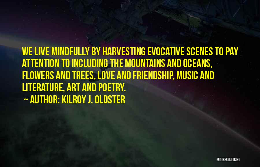 Mindful Living Quotes By Kilroy J. Oldster