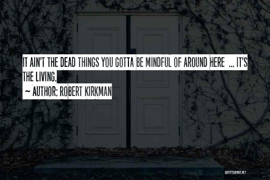 Mindful Living Quotes By Robert Kirkman